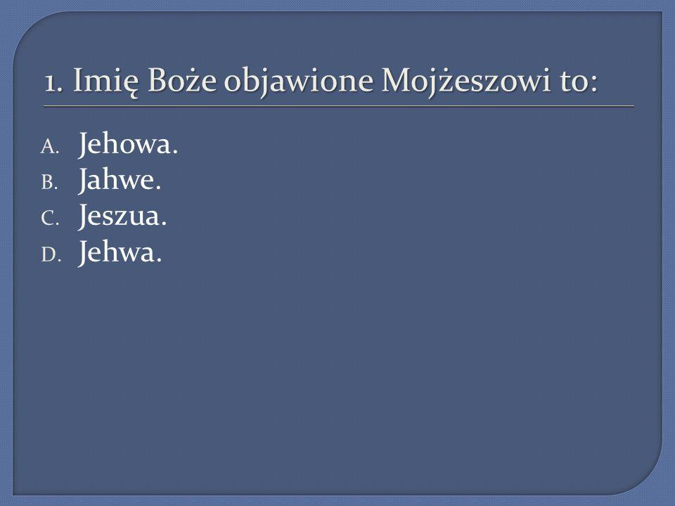 1. Imię Boże objawione Mojżeszowi to: