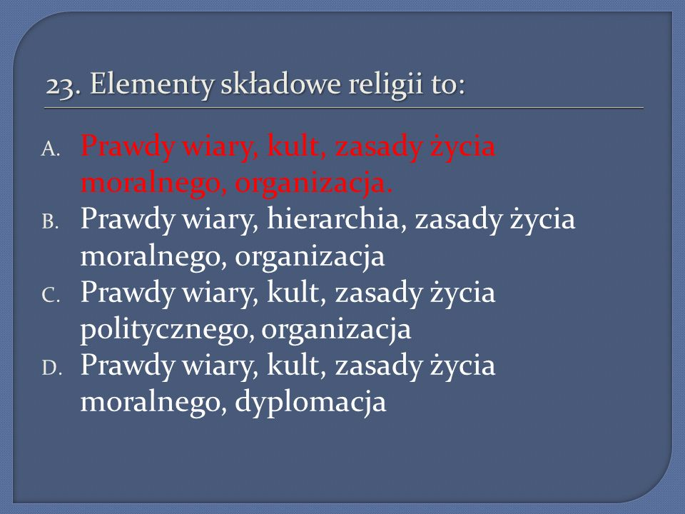 23. Elementy składowe religii to: