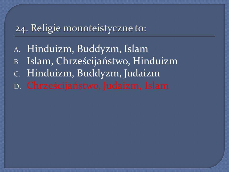 24. Religie monoteistyczne to: