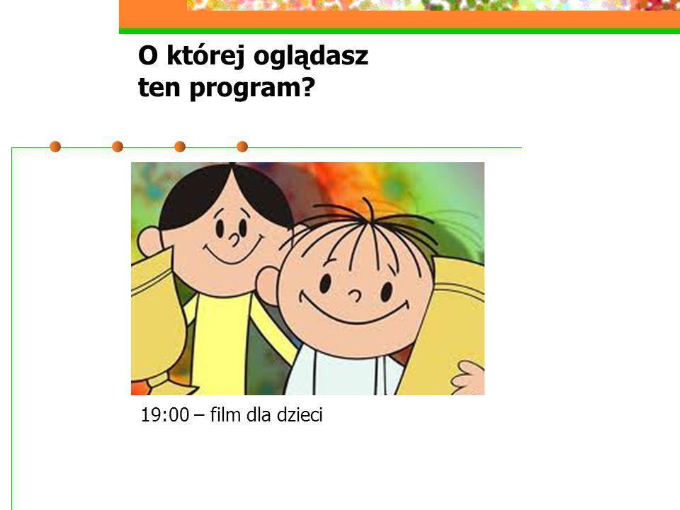 O której oglądasz ten program