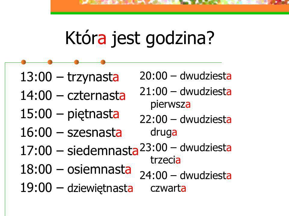 Która jest godzina 13:00 – trzynasta 14:00 – czternasta