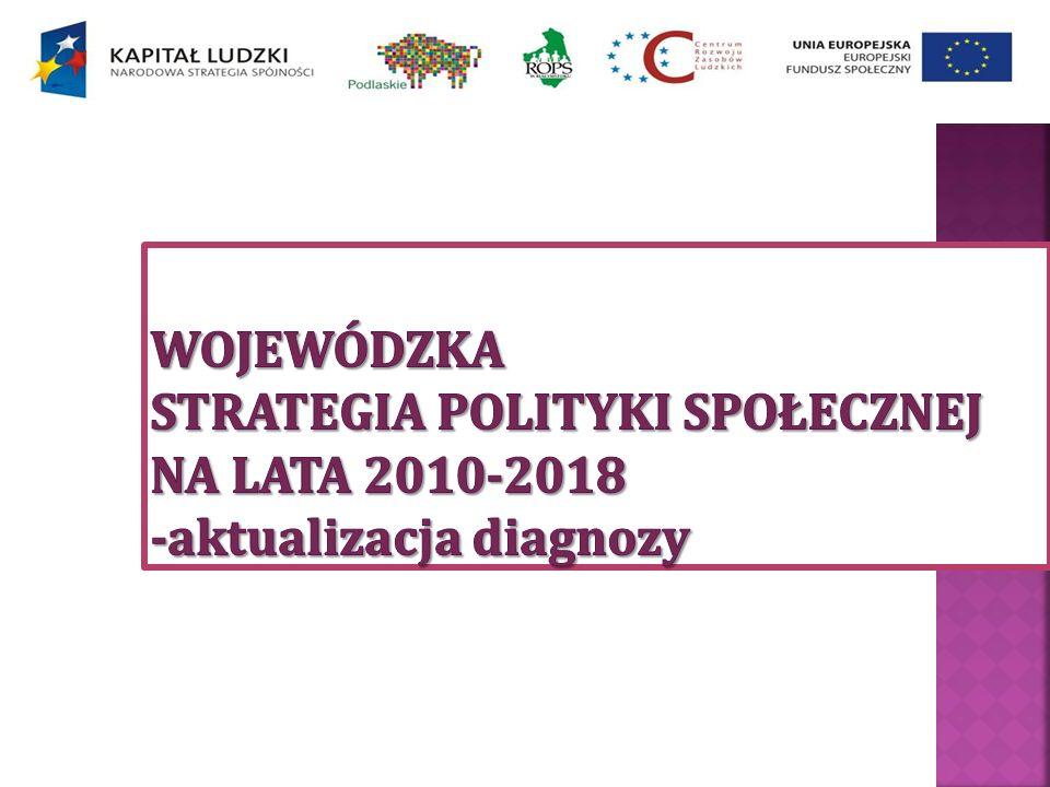 WOJEWÓDZKA STRATEGIA POLITYKI SPOŁECZNEJ NA LATA 2010-2018 -aktualizacja diagnozy
