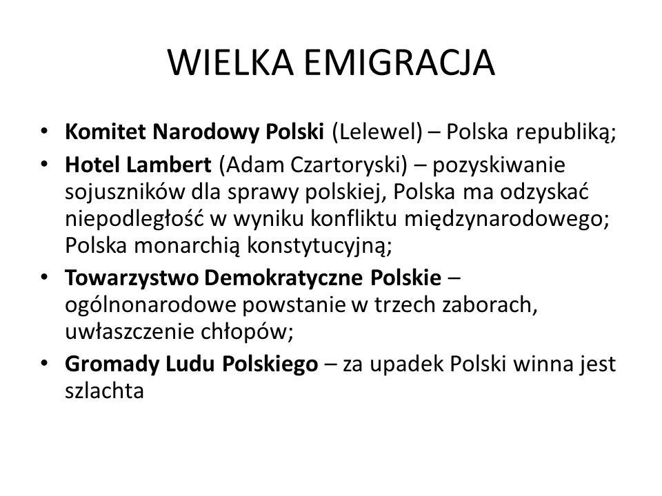 WIELKA EMIGRACJA Komitet Narodowy Polski (Lelewel) – Polska republiką;