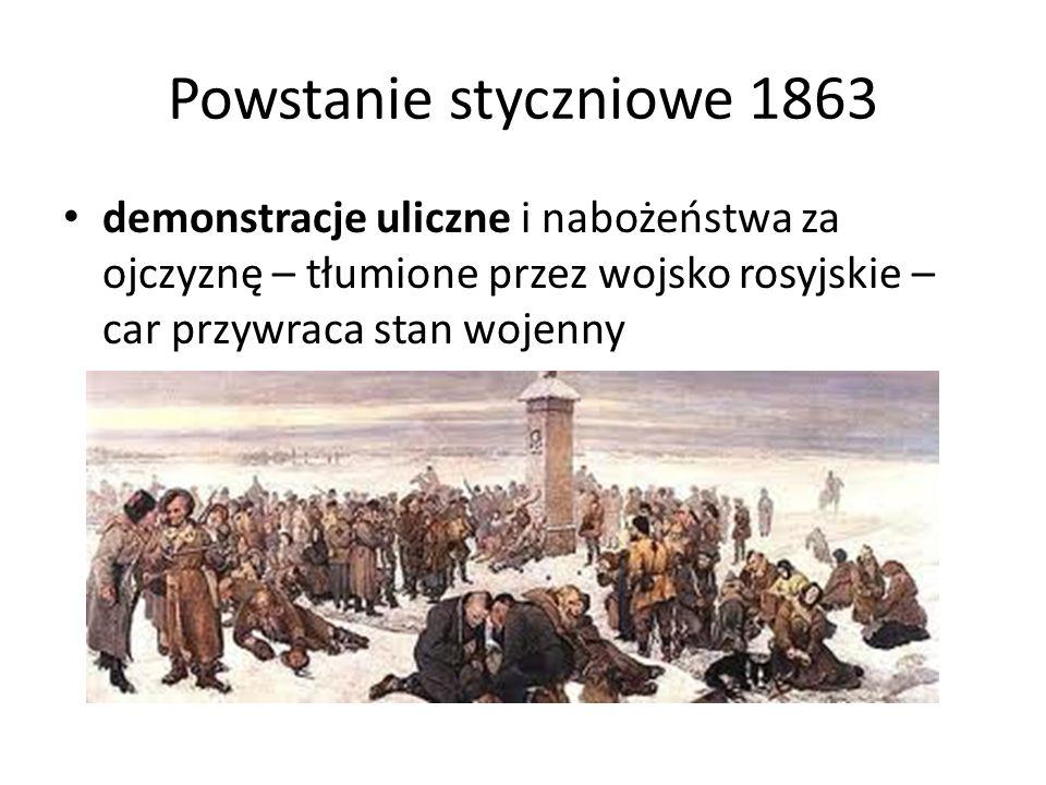 Powstanie styczniowe 1863 demonstracje uliczne i nabożeństwa za ojczyznę – tłumione przez wojsko rosyjskie – car przywraca stan wojenny.
