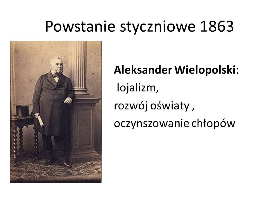 Powstanie styczniowe 1863 Aleksander Wielopolski: lojalizm, rozwój oświaty , oczynszowanie chłopów