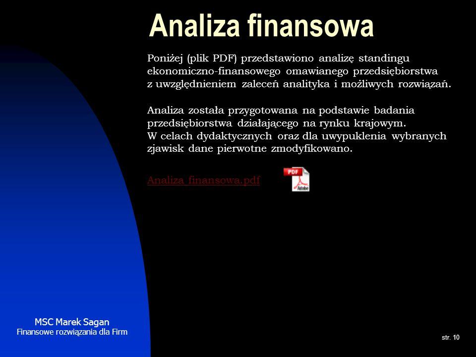 Analiza finansowa Poniżej (plik PDF) przedstawiono analizę standingu ekonomiczno-finansowego omawianego przedsiębiorstwa.