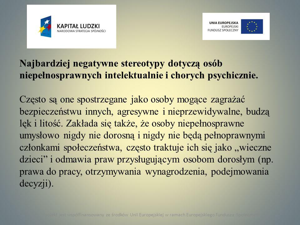 Najbardziej negatywne stereotypy dotyczą osób niepełnosprawnych intelektualnie i chorych psychicznie.