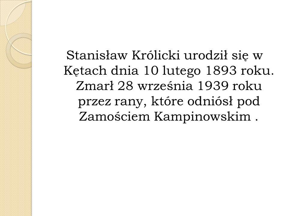 Stanisław Królicki urodził się w Kętach dnia 10 lutego 1893 roku
