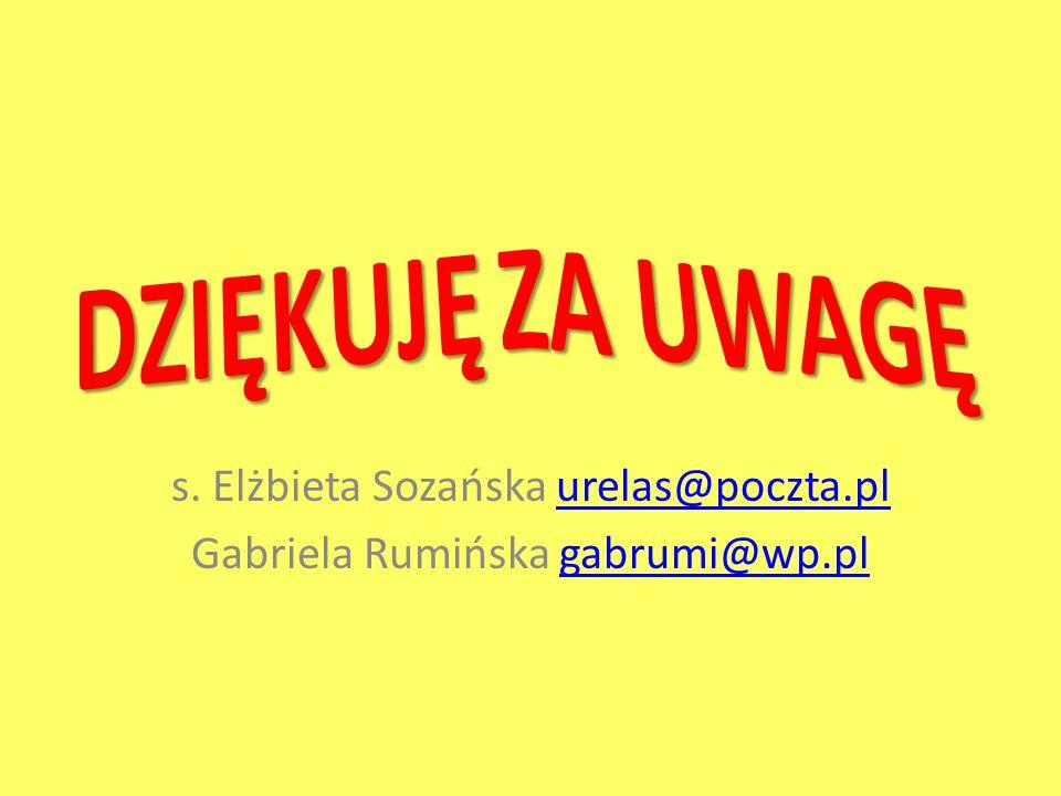 s. Elżbieta Sozańska urelas@poczta.pl Gabriela Rumińska gabrumi@wp.pl