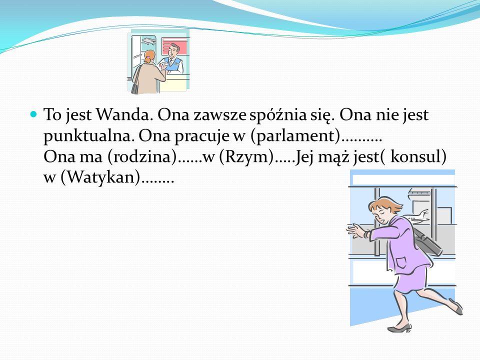 To jest Wanda. Ona zawsze spóźnia się. Ona nie jest punktualna