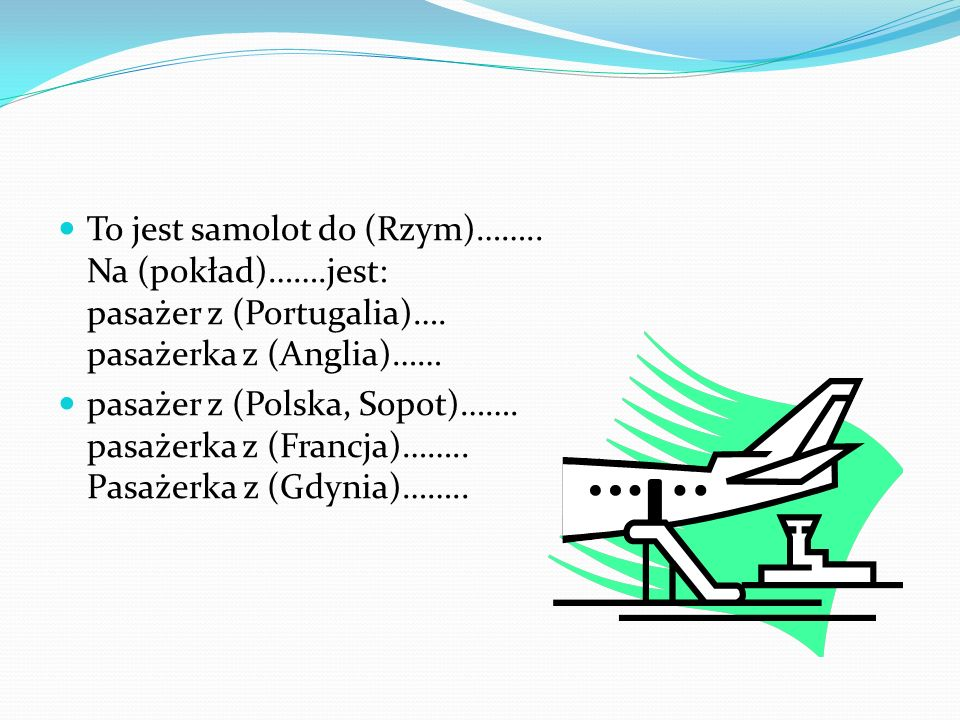 To jest samolot do (Rzym)……. Na (pokład)……