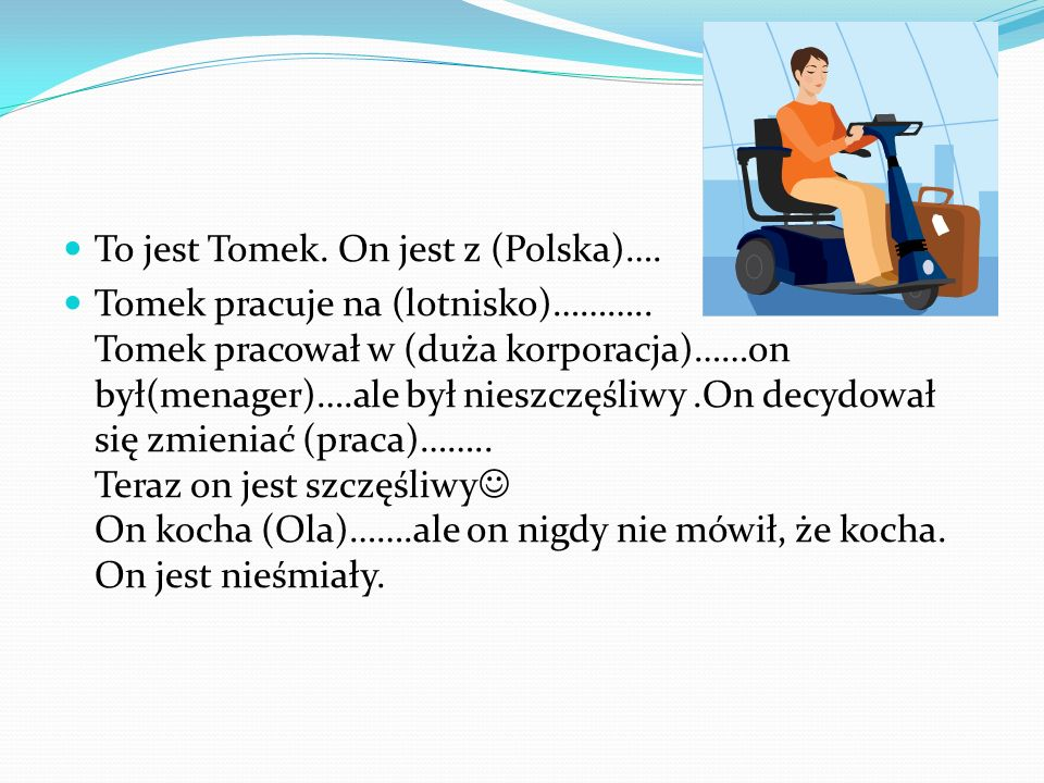 To jest Tomek. On jest z (Polska)….