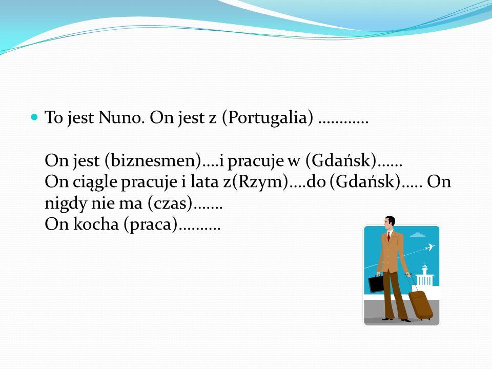 To jest Nuno. On jest z (Portugalia) ………… On jest (biznesmen)…