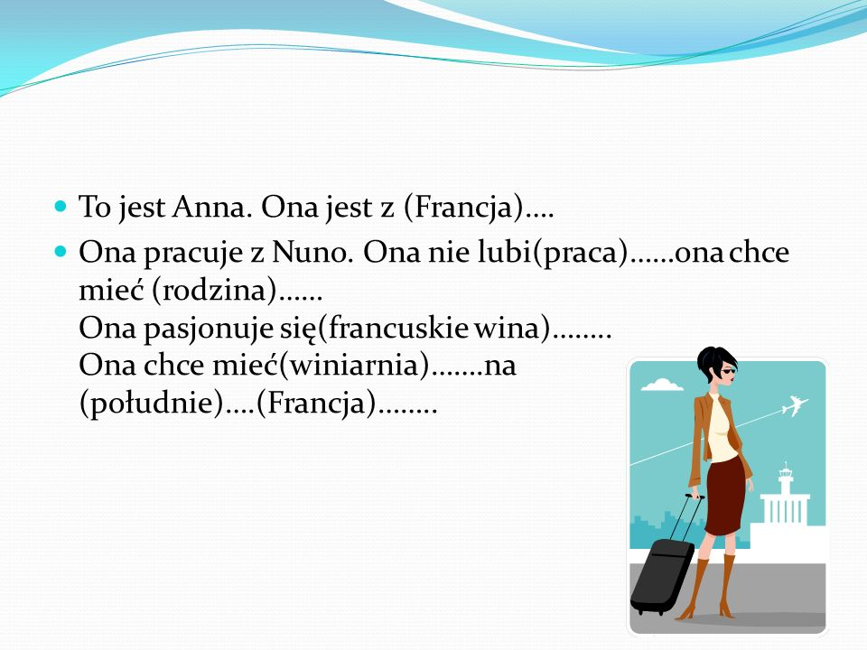 To jest Anna. Ona jest z (Francja)….