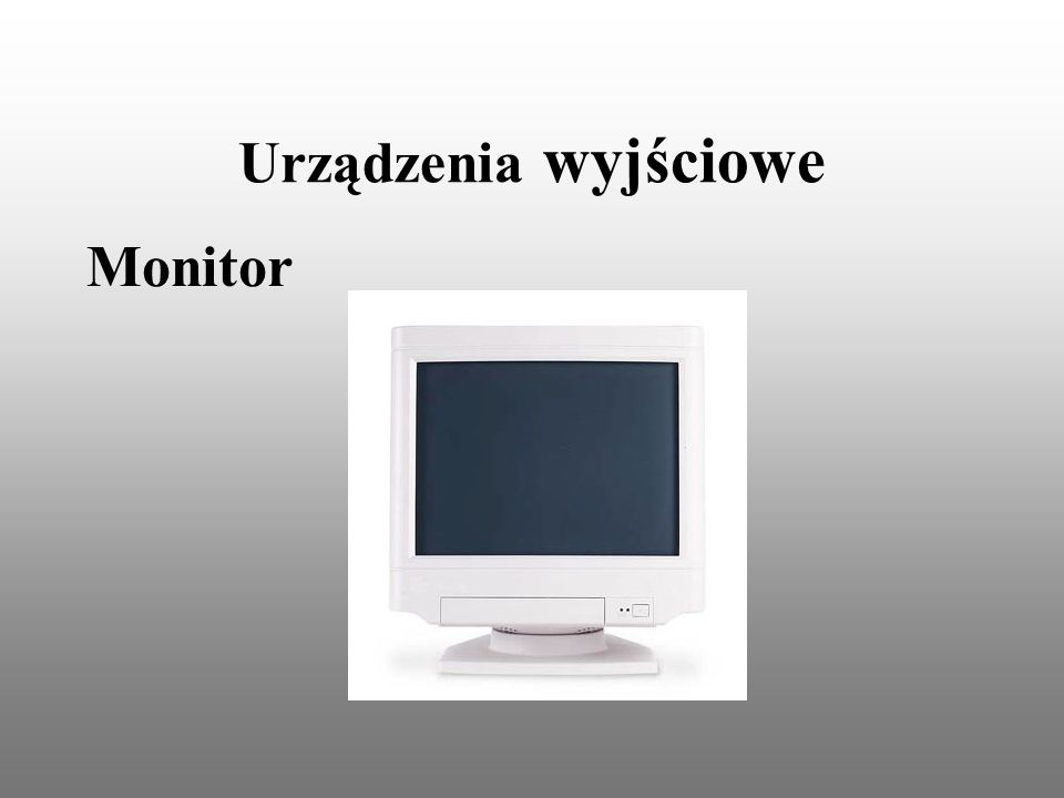 Urządzenia wyjściowe Monitor