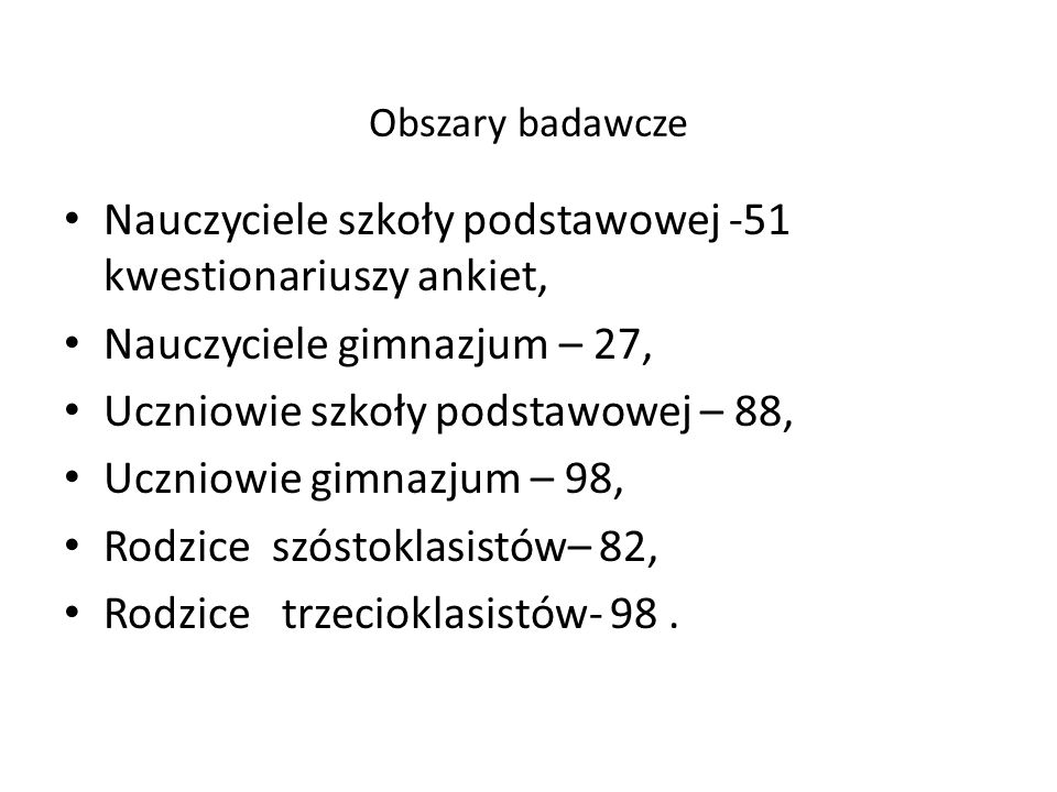 Obszary badawcze Nauczyciele szkoły podstawowej -51 kwestionariuszy ankiet, Nauczyciele gimnazjum – 27,