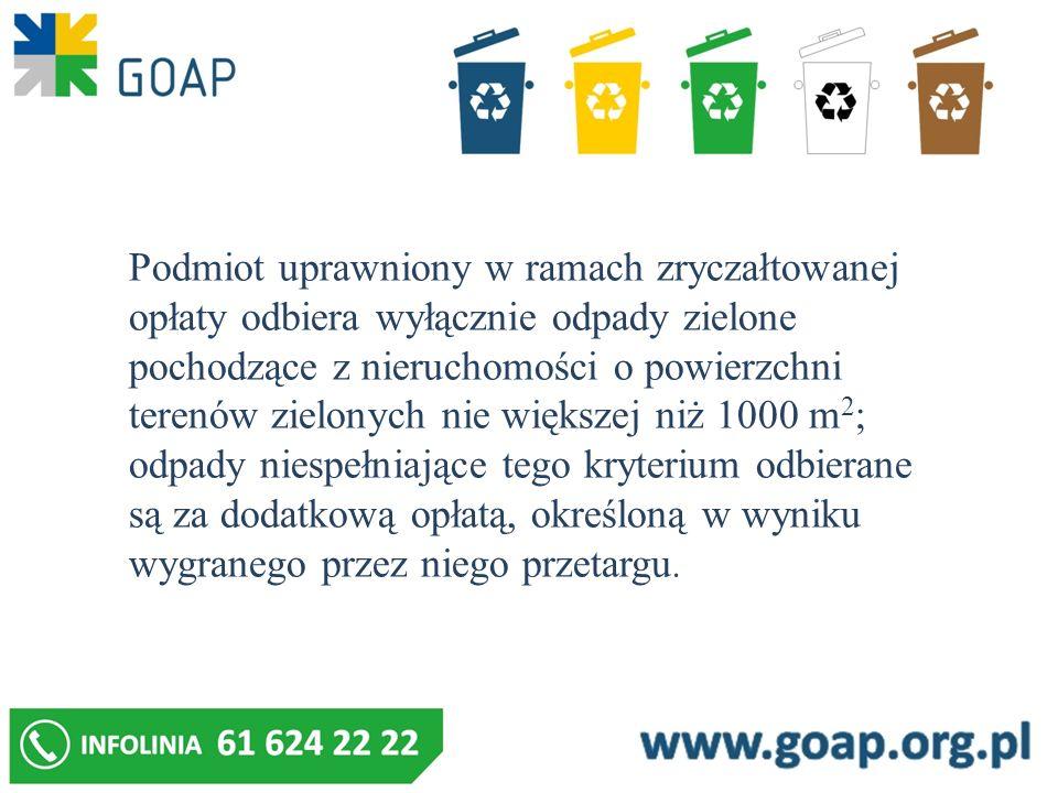 Podmiot uprawniony w ramach zryczałtowanej opłaty odbiera wyłącznie odpady zielone pochodzące z nieruchomości o powierzchni terenów zielonych nie większej niż 1000 m2; odpady niespełniające tego kryterium odbierane są za dodatkową opłatą, określoną w wyniku wygranego przez niego przetargu.