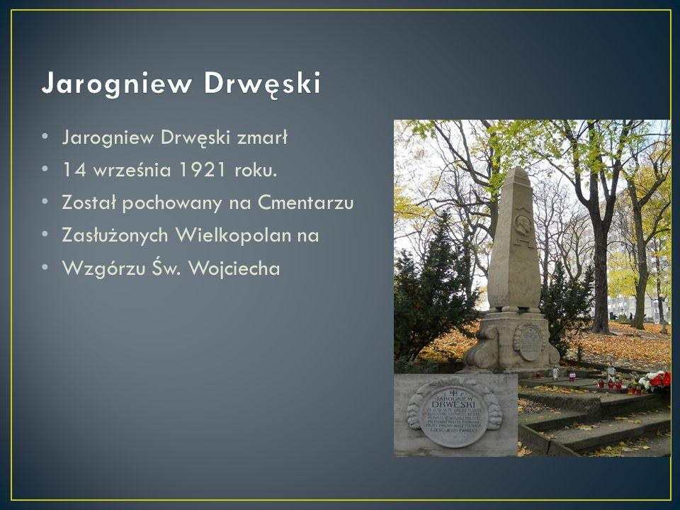 Jarogniew Drwęski Jarogniew Drwęski zmarł 14 września 1921 roku.