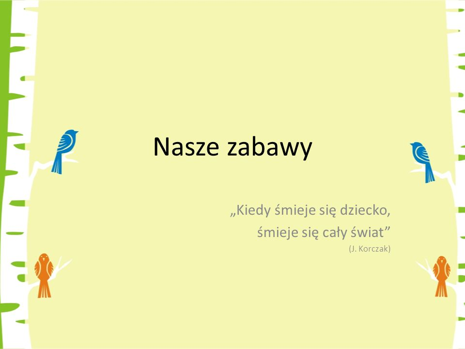"""""""Kiedy śmieje się dziecko, śmieje się cały świat (J. Korczak)"""