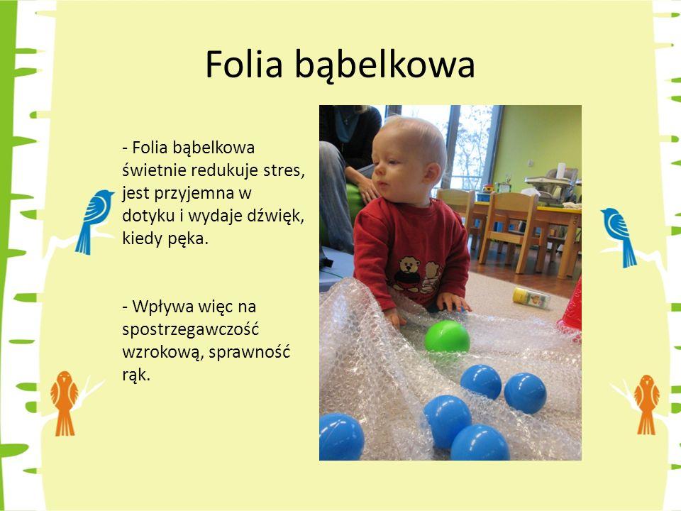 Folia bąbelkowa Folia bąbelkowa świetnie redukuje stres, jest przyjemna w dotyku i wydaje dźwięk, kiedy pęka.