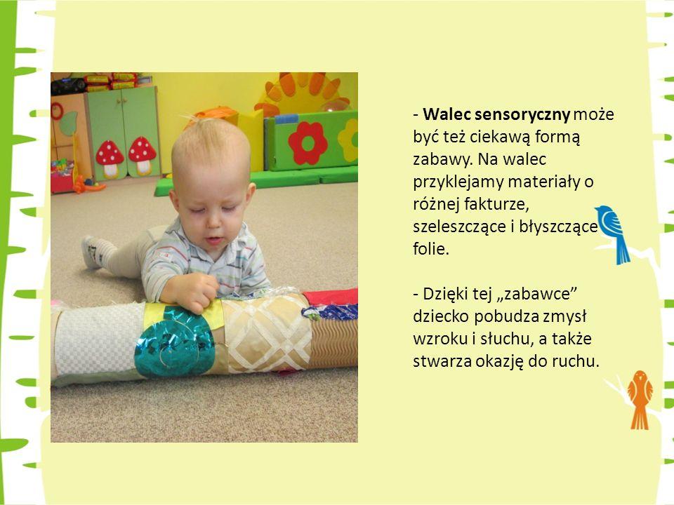 - Walec sensoryczny może być też ciekawą formą zabawy