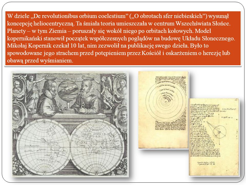 """W dziele """"De revolutionibus orbium coelestium (""""O obrotach sfer niebieskich ) wysunął koncepcję heliocentryczną."""