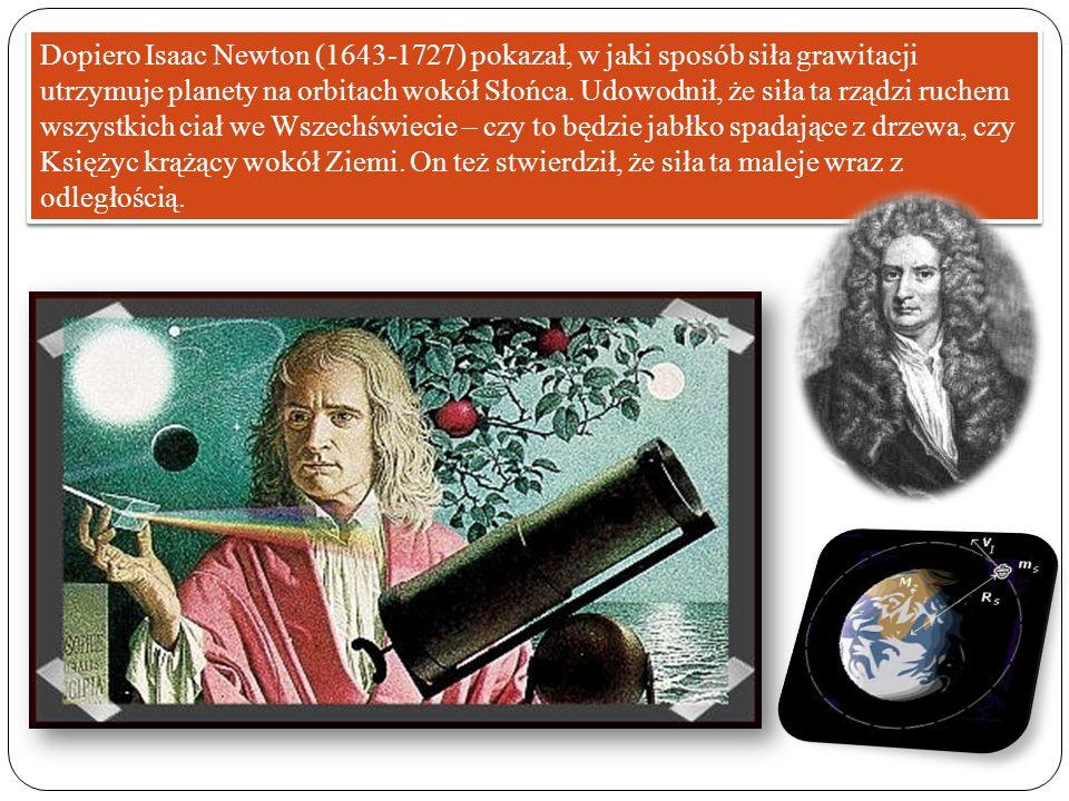 Dopiero Isaac Newton (1643-1727) pokazał, w jaki sposób siła grawitacji utrzymuje planety na orbitach wokół Słońca.