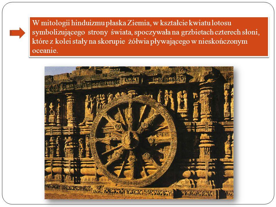 W mitologii hinduizmu płaska Ziemia, w kształcie kwiatu lotosu symbolizującego strony świata, spoczywała na grzbietach czterech słoni,
