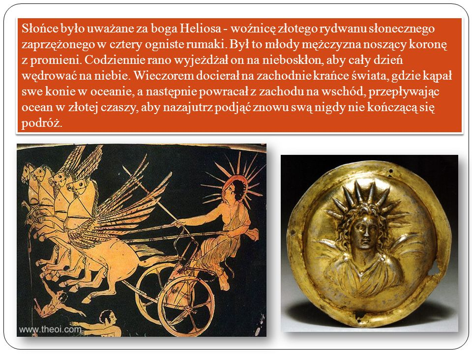 Słońce było uważane za boga Heliosa - woźnicę złotego rydwanu słonecznego zaprzężonego w cztery ogniste rumaki.