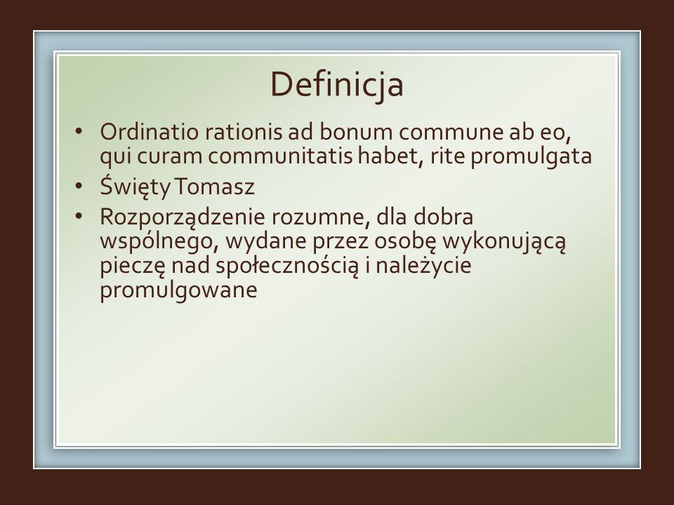 Definicja Ordinatio rationis ad bonum commune ab eo, qui curam communitatis habet, rite promulgata.