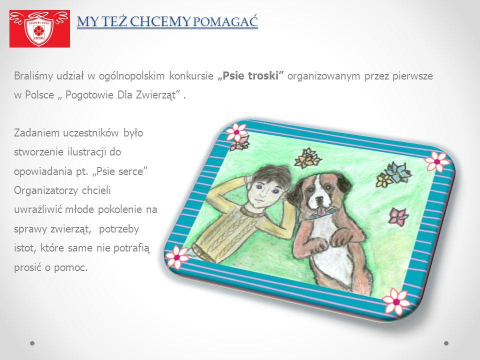"""MY TEŻ CHCEMY POMAGAĆ Braliśmy udział w ogólnopolskim konkursie """"Psie troski organizowanym przez pierwsze w Polsce """" Pogotowie Dla Zwierząt ."""