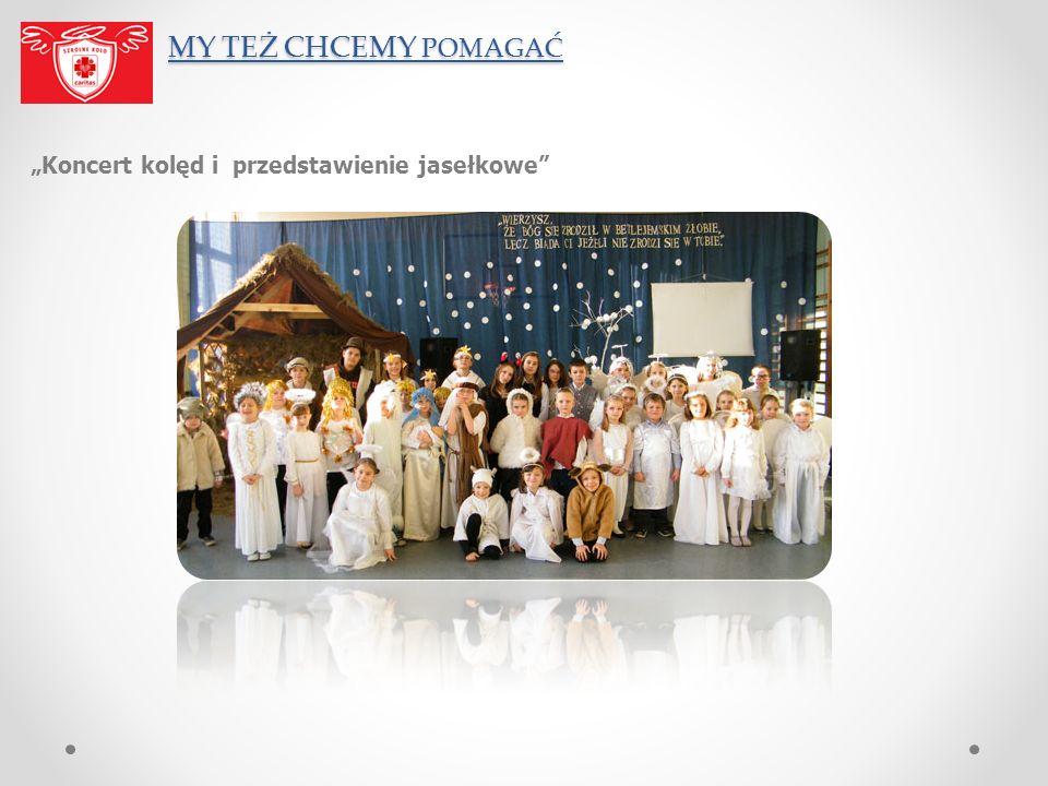"""MY TEŻ CHCEMY POMAGAĆ """"Koncert kolęd i przedstawienie jasełkowe"""
