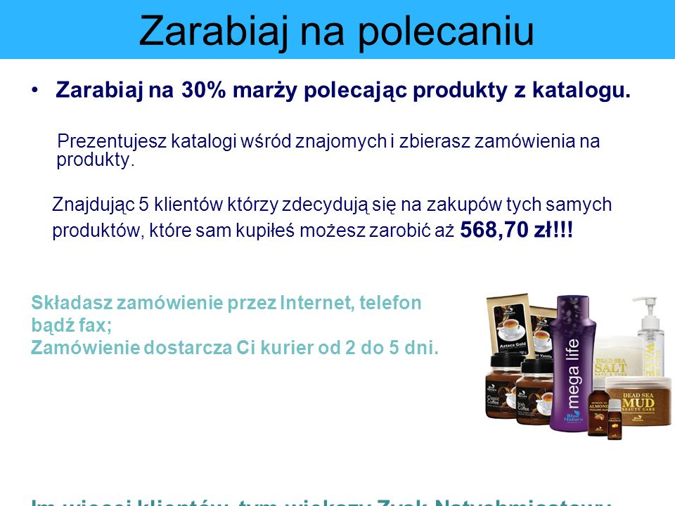 Zarabiaj na polecaniu Zarabiaj na 30% marży polecając produkty z katalogu. Prezentujesz katalogi wśród znajomych i zbierasz zamówienia na produkty.