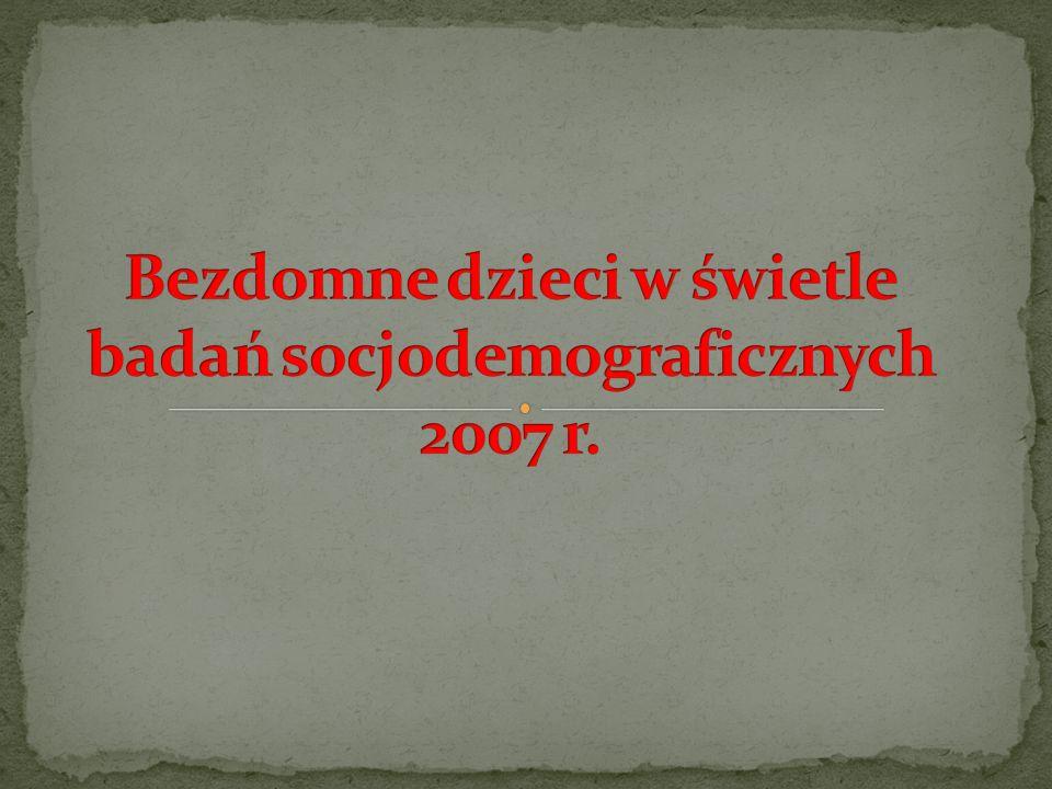 Bezdomne dzieci w świetle badań socjodemograficznych 2007 r.