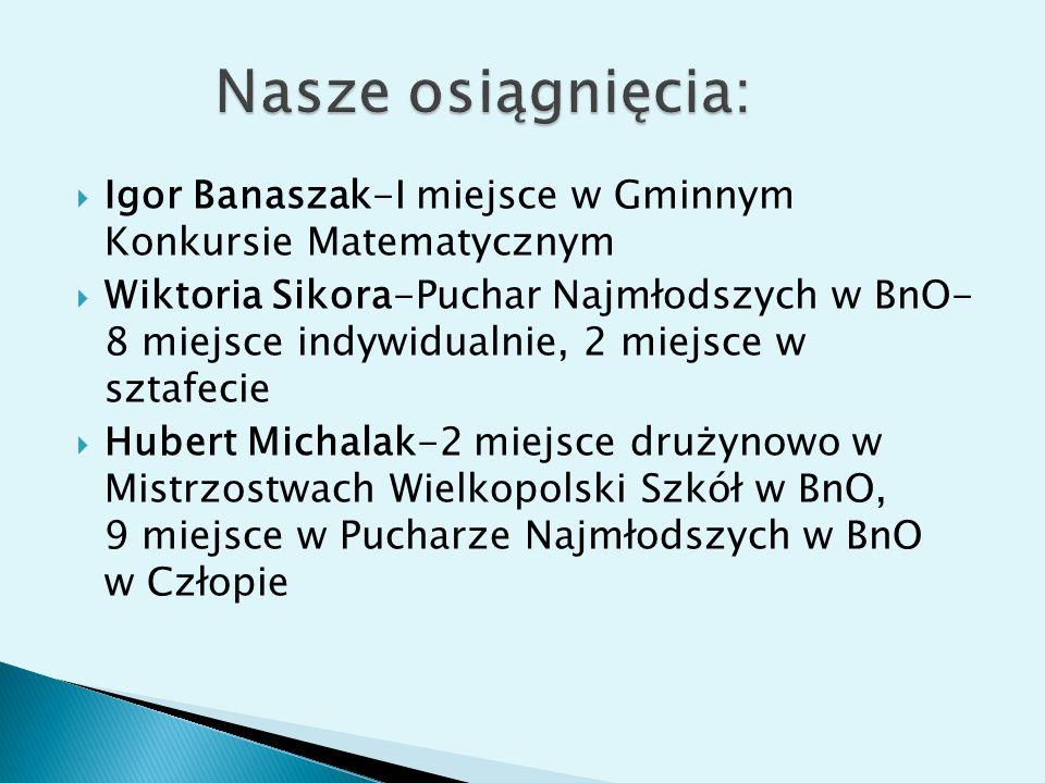 Nasze osiągnięcia: Igor Banaszak-I miejsce w Gminnym Konkursie Matematycznym.