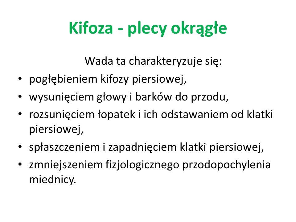 Kifoza - plecy okrągłe Wada ta charakteryzuje się: