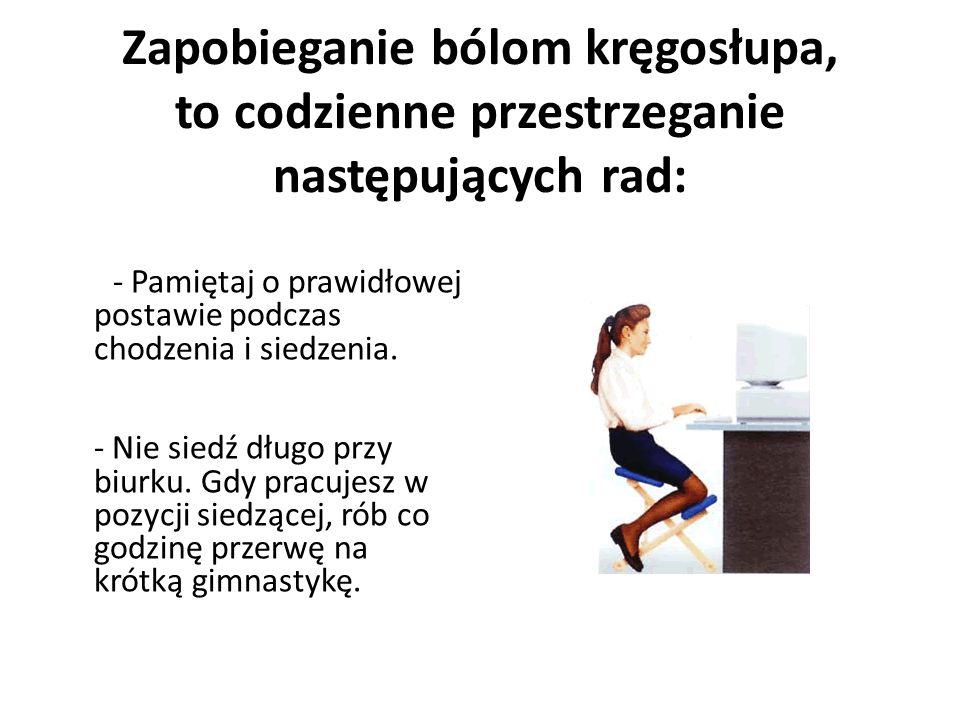 Zapobieganie bólom kręgosłupa, to codzienne przestrzeganie następujących rad: