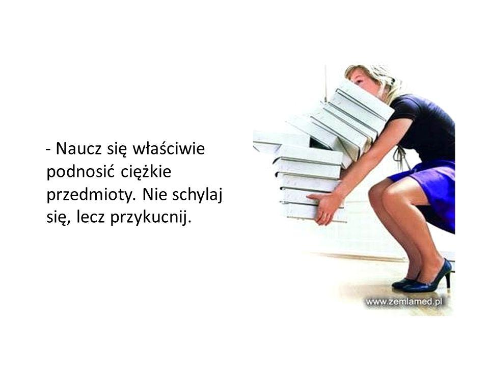 - Naucz się właściwie podnosić ciężkie przedmioty