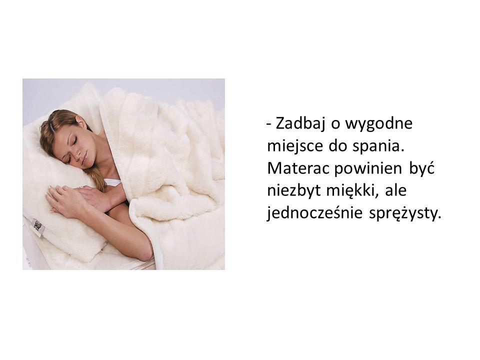 - Zadbaj o wygodne miejsce do spania