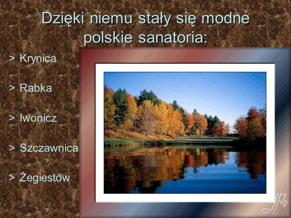 Dzięki niemu stały się modne polskie sanatoria: