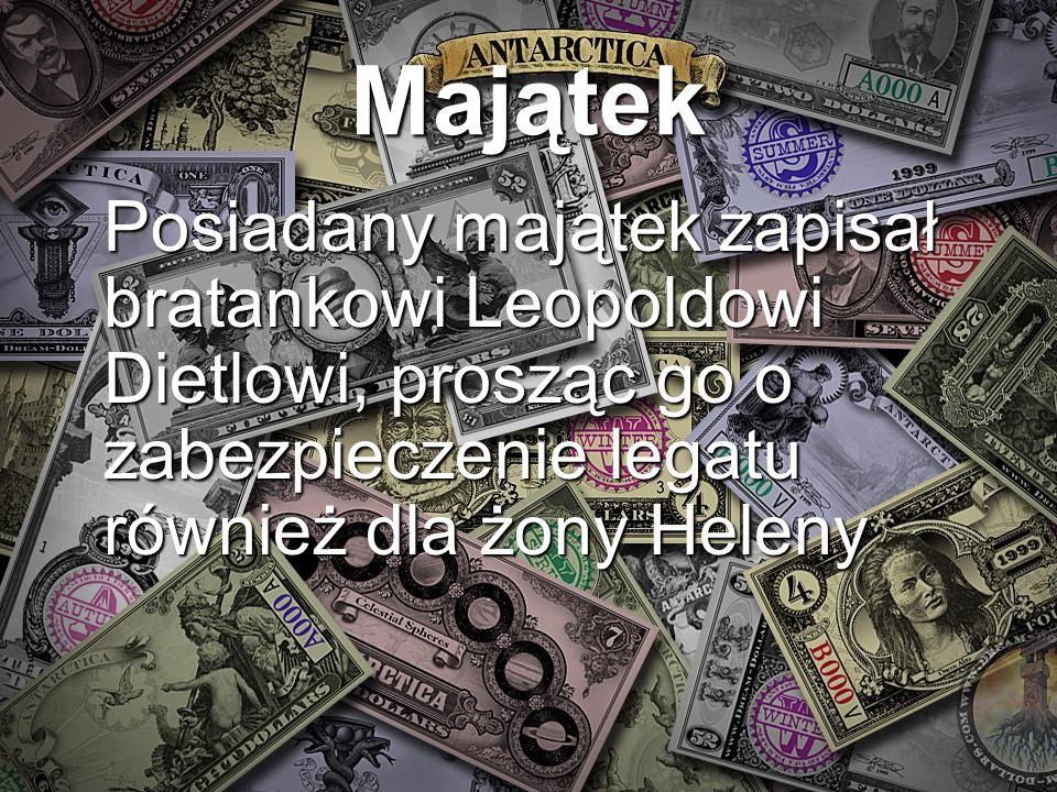 Majątek Posiadany majątek zapisał bratankowi Leopoldowi Dietlowi, prosząc go o zabezpieczenie legatu również dla żony Heleny.