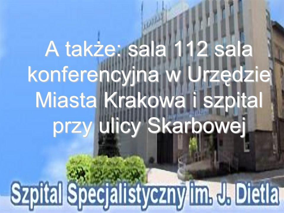 A także: sala 112 sala konferencyjna w Urzędzie Miasta Krakowa i szpital przy ulicy Skarbowej