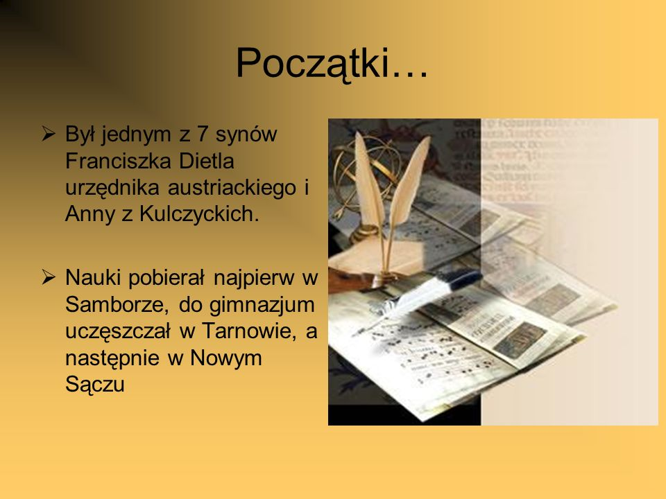 Początki… Był jednym z 7 synów Franciszka Dietla urzędnika austriackiego i Anny z Kulczyckich.