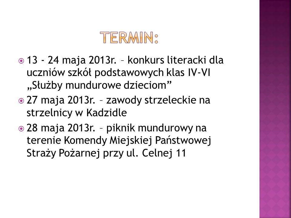 """Termin:13 - 24 maja 2013r. – konkurs literacki dla uczniów szkół podstawowych klas IV-VI """"Służby mundurowe dzieciom"""