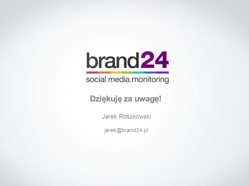 Dziękuję za uwagę! Jarek Roszkowski jarek@brand24.pl