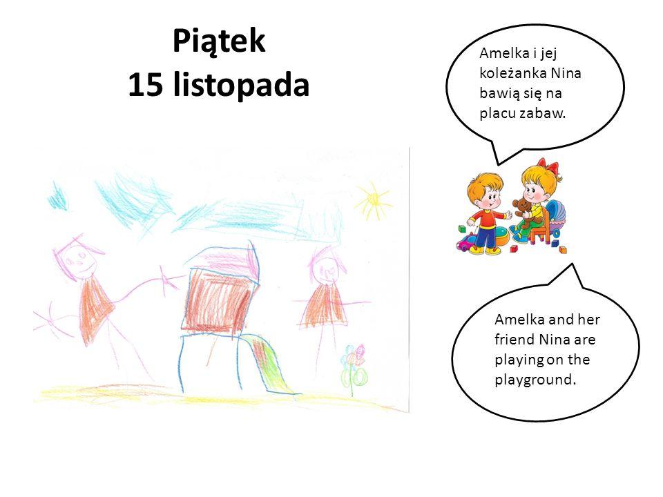 Piątek 15 listopada Amelka i jej koleżanka Nina bawią się na placu zabaw.