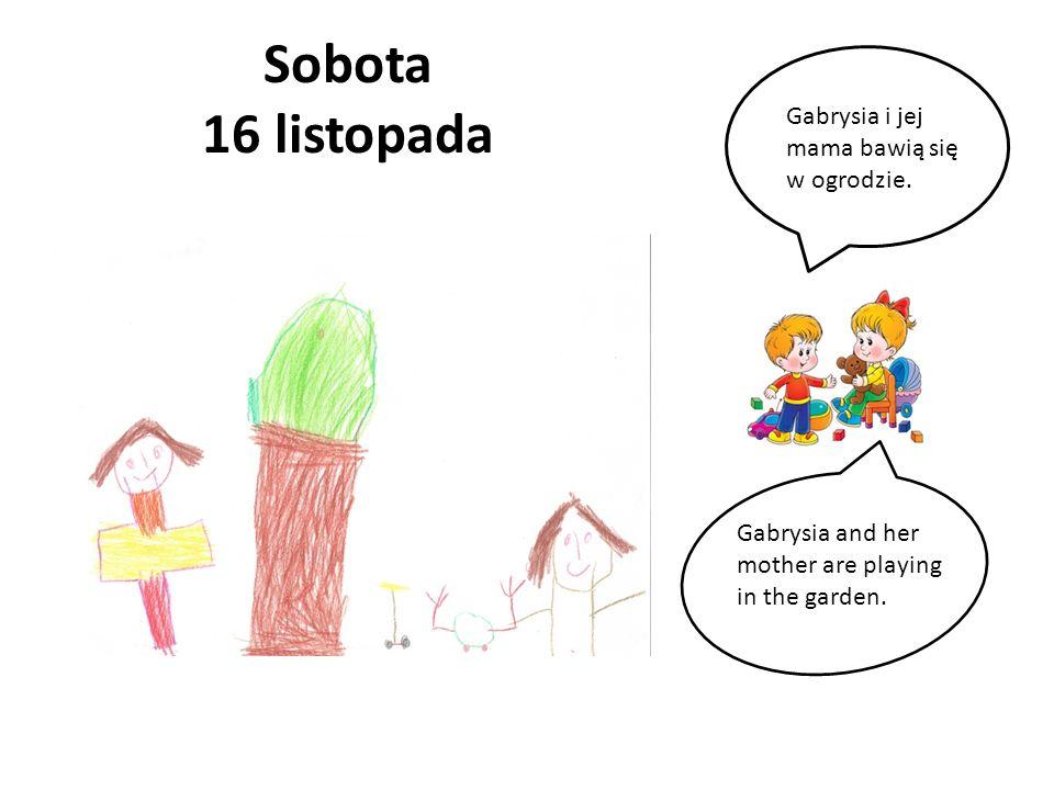 Sobota 16 listopada Gabrysia i jej mama bawią się w ogrodzie.