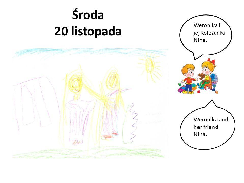 Środa 20 listopada Weronika i jej koleżanka Nina.
