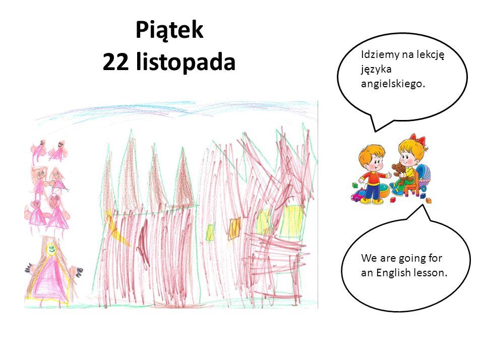 Piątek 22 listopada Idziemy na lekcję języka angielskiego.