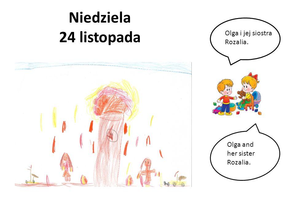 Niedziela 24 listopada Olga i jej siostra Rozalia.